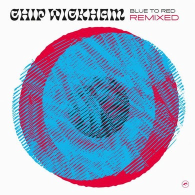 Chip Wickham BLUE TO RED REMIXED Vinyl Record