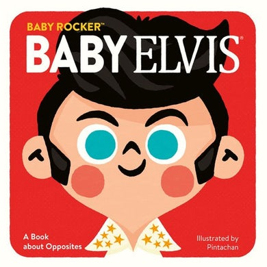 Baby Elvis Presley: A Book about Opposites