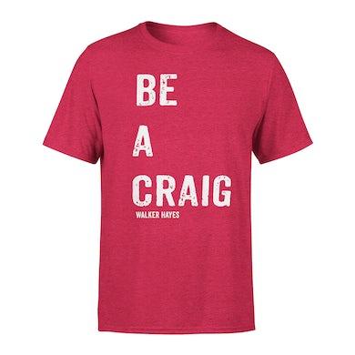 Walker Hayes Be a Craig T-shirt