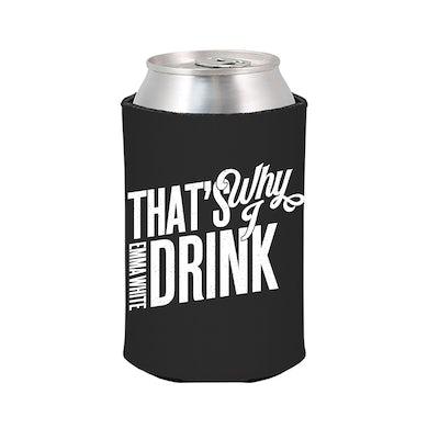 Emma White That's Why I Drink Koozie