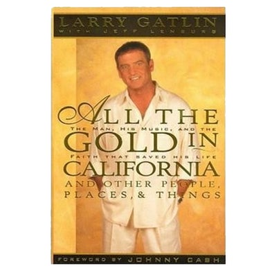 Larry Gatlin Book- All the Gold In California (Hard Cover)