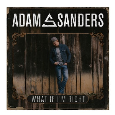 Adam Sanders Cd- What If I'm Right