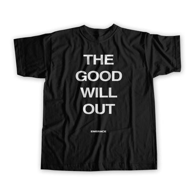 Embrace The Good Will Out Live - T-Shirt