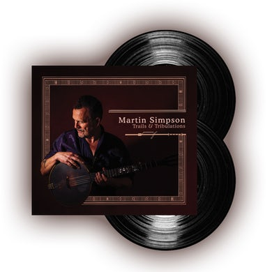 Martin Simpson Trails & Tribulations Double Heavyweight LP (Vinyl)