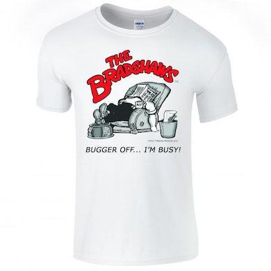The Bradshaws Bugger Off... I'm Busy T-Shirt