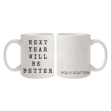 """Polly Scattergood """"Next Year Will Be Better"""" Mug"""