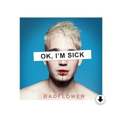 Badflower OK, I'M SICK DIGITAL ALBUM
