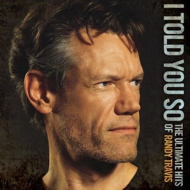 I Told You So: The Ultimate Hits of Randy Travis CD
