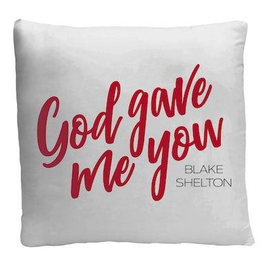 Blake Shelton God Gave Me You Pillow