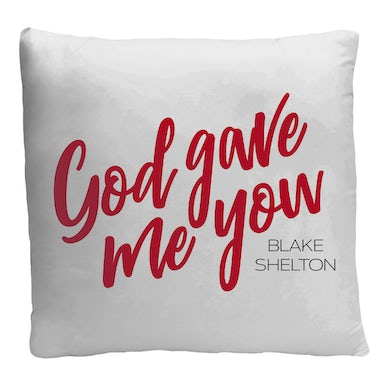 Blake Shelton God Gave Me You Pillow