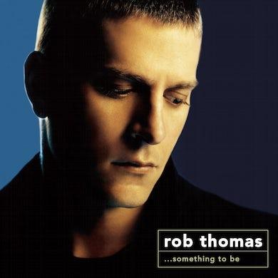 Rob Thomas Something To Be (CD)