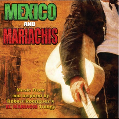 Roberto Rodriguez Mexico & Mariachis: Music From And Inspired By Robert Rodriguez's El Mariachi Trilogy (CD+Bonus DVD)