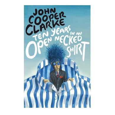 John Cooper Clarke TEN YEARS IN AN OPEN NECKED SHIRT - BOOK