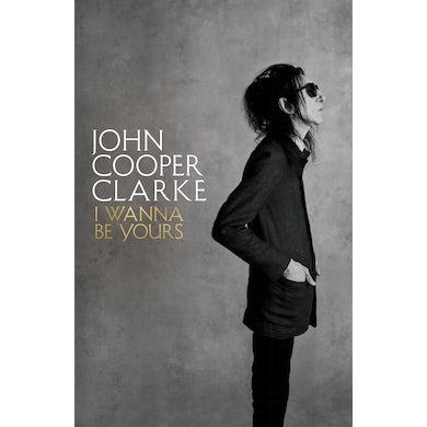 John Cooper Clarke I WANNA BE YOURS - HARDBACK BOOK