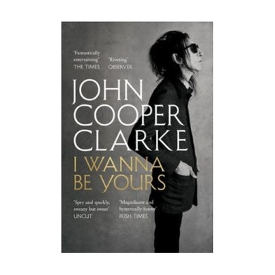 John Cooper Clarke I Wanna Be Yours - Paperback Book
