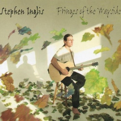 Stephen Inglis - Fringes of The Wayside CD