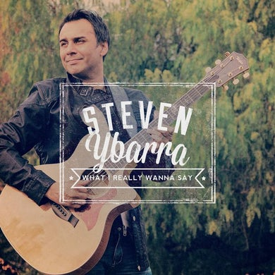 Steven Ybarra - What I Really Want to Say CD