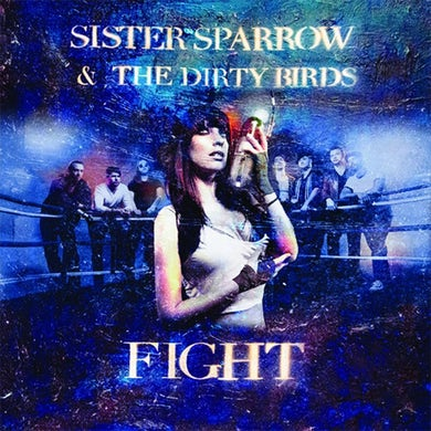 Sister Sparrow and the Dirty Birds - Fight Ep CD