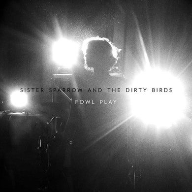 Sister Sparrow and the Dirty Birds - Fowl Play CD