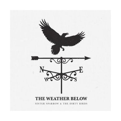 Sister Sparrow and the Dirty Birds - The Weather Below CD