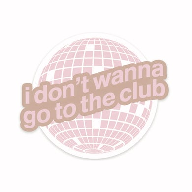 Kelsea Ballerini i don't wanna go to the club sticker