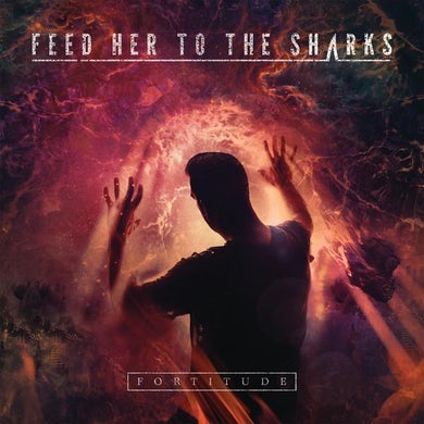 Feed Her To The Sharks Fortitude (CD)