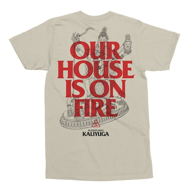 In Hearts Wake Our House Is On Fire T-Shirt (Natural) + Kaliyuga Digital Download