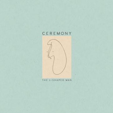 Ceremony The L-Shaped Man