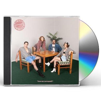 French Vanilla HOW AM I NOT MYSELF CD