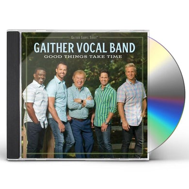 Gaither Vocal Band GOOD THINGS TAKE TIME CD