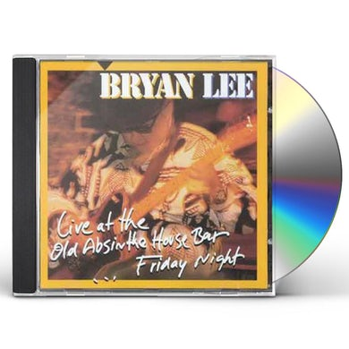 Bryan Lee LIVE AT THE OLD ABSINTHE HOUSE BAR: FRIDAY NIGHT CD