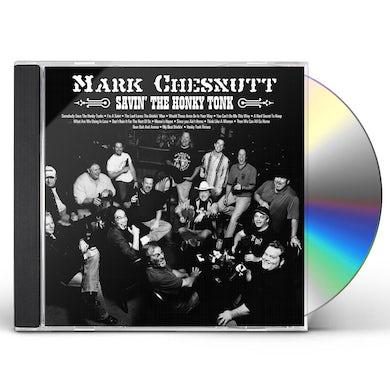 Mark Chesnutt SAVIN' THE HONKY TONK CD