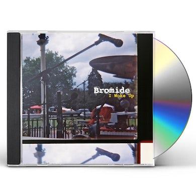 Bromide I WOKE UP CD