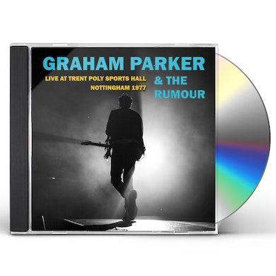 Graham Parker LIVE AT TRENT POLY SPORTS HALL: NOTTINGHAM 1977 CD