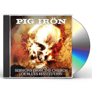 Pig Iron SERMONS FROM THE CHURCH OF BLUES RESTITUTION CD