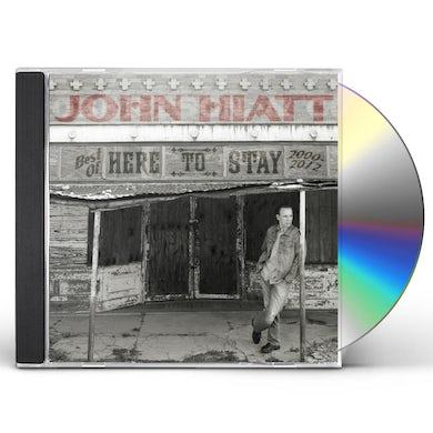 John Hiatt HERE TO STAY - BEST OF 2000-2012 CD