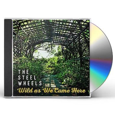 STEEL WHEELS WILD AS WE CAME HERE CD
