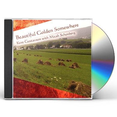 Kent Gustavson BEAUTIFUL GOLDEN SOMEWHERE CD