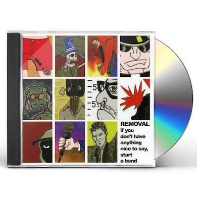 Removal IF YOU DONT HAVE ANYTHING NICE TO SAY START A BAND CD