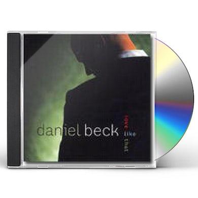 Daniel Beck LOVE LIKE THAT CD