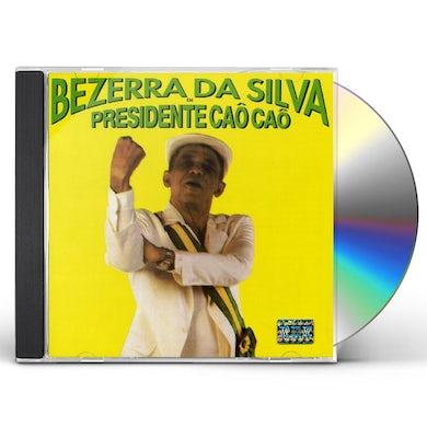Bezerra da Silva PRESIDENTE CAO CAO CD