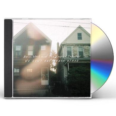 Aaron West & The Roaring Twenties WE DONT HAVE EACH OTHER CD