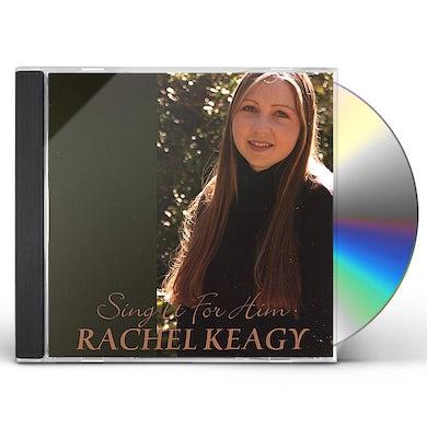 Rachel Keagy SING IT FOR HIM CD