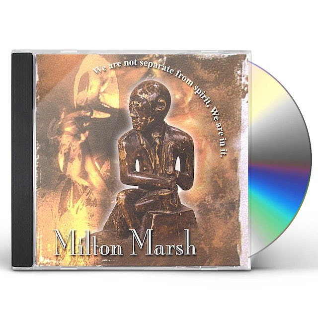 Milton Marsh WE ARE NOT SEPARATE FROM SPIRIT WE ARE IN IT. CD