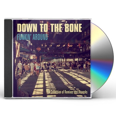 Down to the Bone Funkin's Around: A Collection Of Remixes And Reworks CD