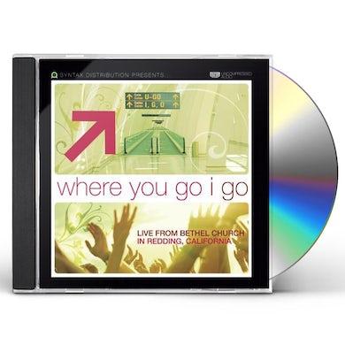 WHERE YOU GO I GO: LIVE FROM BETHEL CHURCH REDDING CD