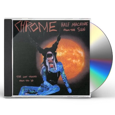 Chrome HALF MACHINE FROM THE SUN - LOST TRACKS 79-80 CD
