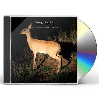 Doug Keith HERE'S TO OUTLIVING ME CD