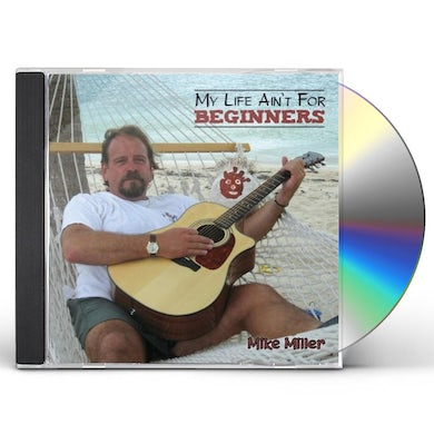 Mike Miller MY LIFE AIN'T FOR BEGINNERS CD