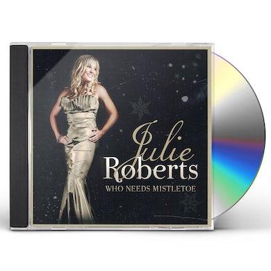 Julie Roberts WHO NEEDS MISTLETOE CD